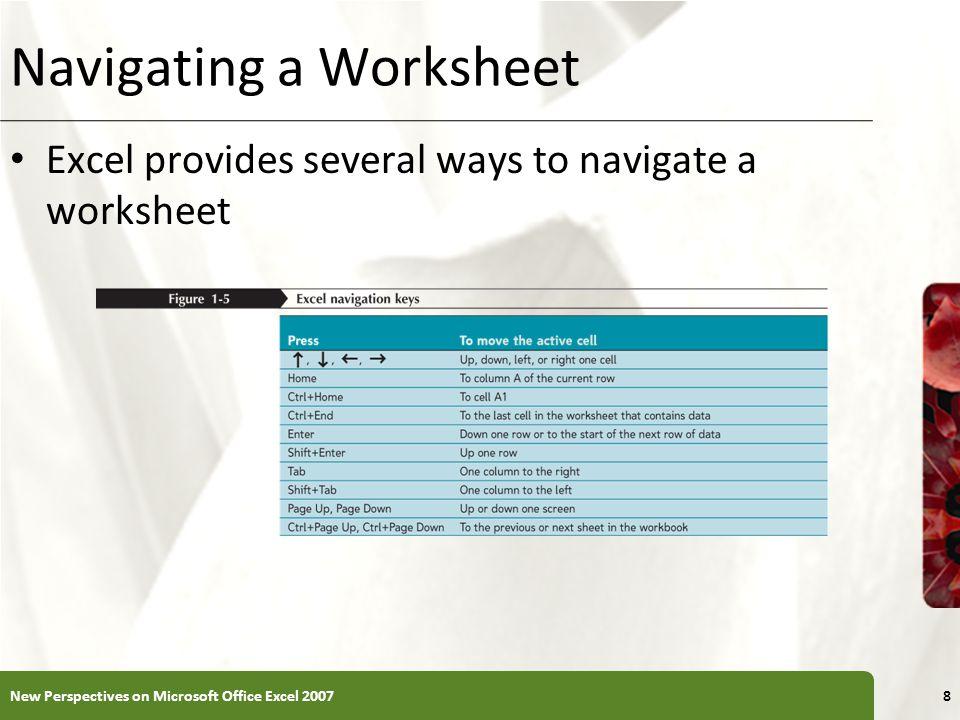 Navigating a Worksheet Excel provides several ways to navigate a worksheet New Perspectives on Microsoft Office Excel 20078