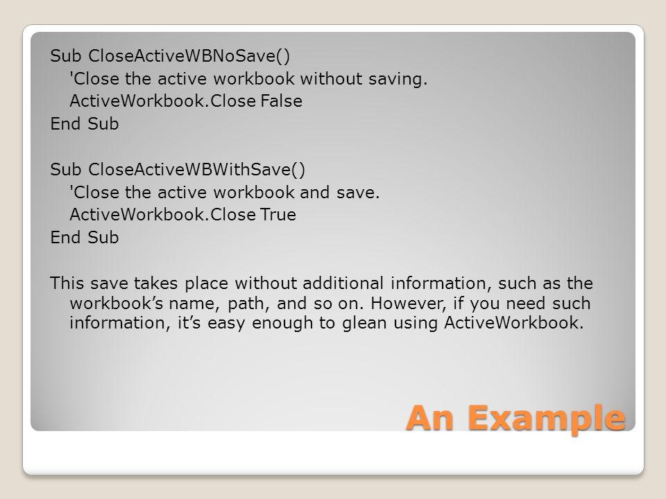 Sub CloseActiveWBNoSave() Close the active workbook without saving.