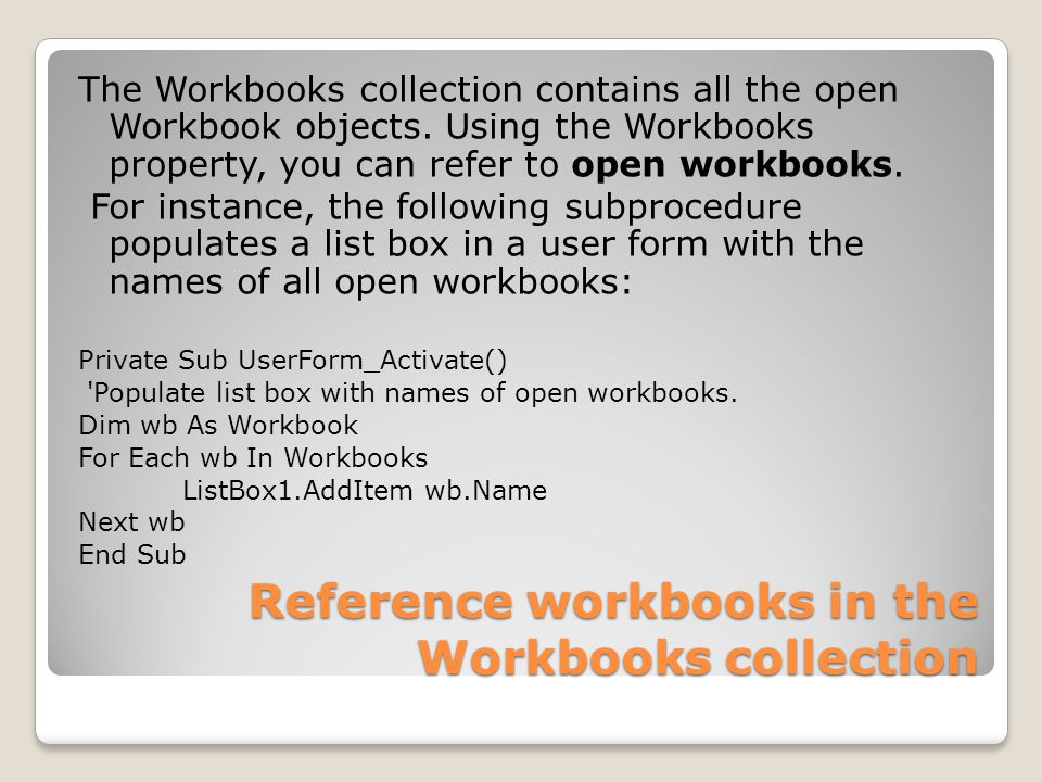 Reference workbooks in the Workbooks collection The Workbooks collection contains all the open Workbook objects.