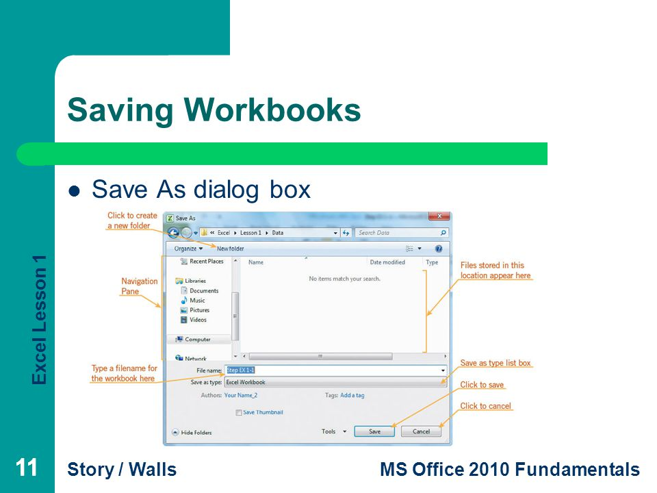 Excel Lesson 1 Story / WallsMS Office 2010 Fundamentals 11 Saving Workbooks Save As dialog box 11