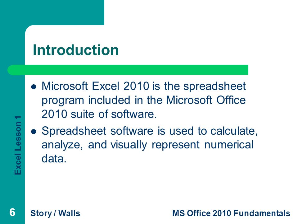 Excel Lesson 1 Story / WallsMS Office 2010 Fundamentals 77 Examining the Excel Program Window An Excel file is called a workbook; a worksheet is the grid with columns and rows where you enter and summarize data.