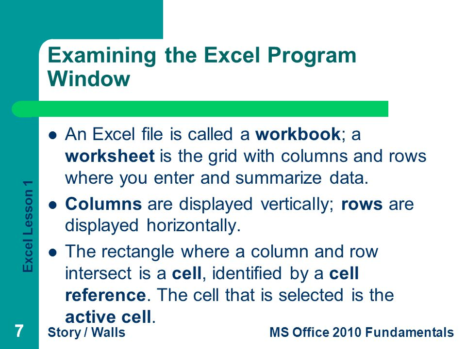 Excel Lesson 1 Story / WallsMS Office 2010 Fundamentals Managing Worksheets (continued) Deleting a Worksheet: Right-click a sheet tab then click Delete on the shortcut menu; on the Home tab, in the Cells group, click the Delete button arrow and then click Delete Sheet.