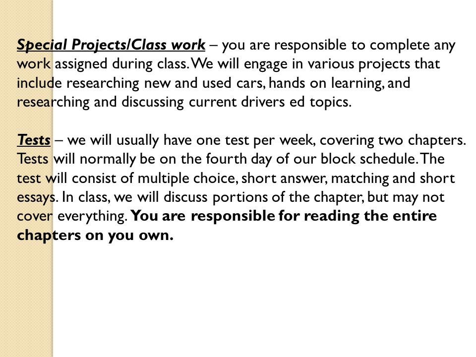 Special Projects/Class work – you are responsible to complete any work assigned during class. We will engage in various projects that include research