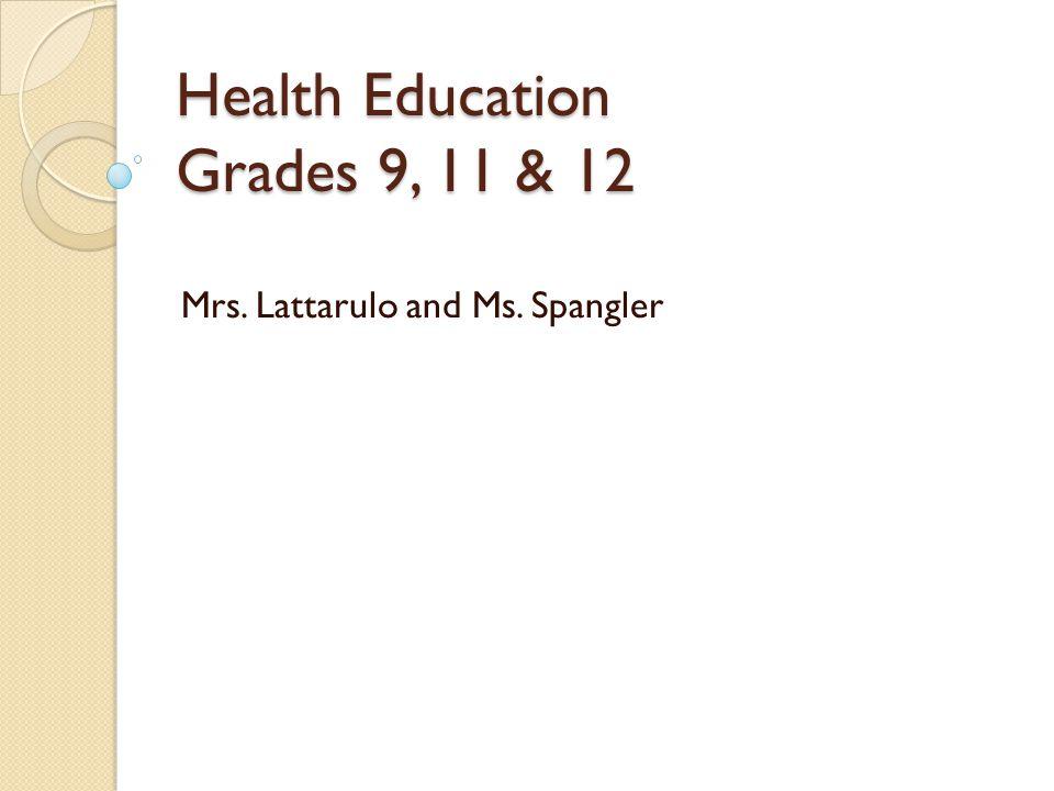 Health Education Grades 9, 11 & 12 Mrs. Lattarulo and Ms. Spangler