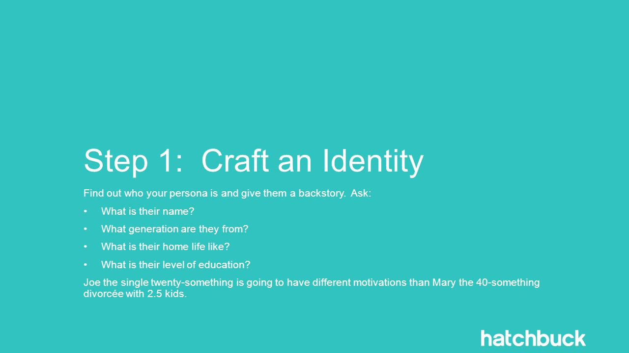 Step 1: Craft an Identity Find out who your persona is and give them a backstory.