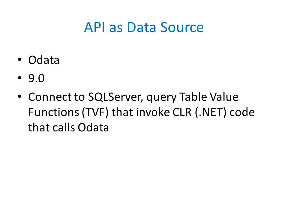 API as Data Source Odata 9.0 Connect to SQLServer, query Table Value Functions (TVF) that invoke CLR (.NET) code that calls Odata