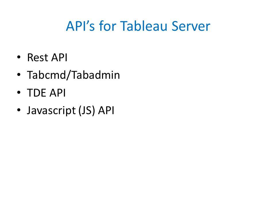 API's for Tableau Server Rest API Tabcmd/Tabadmin TDE API Javascript (JS) API