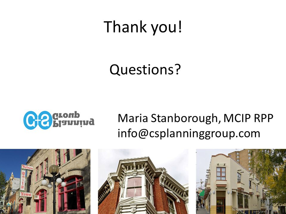 Thank you! Maria Stanborough, MCIP RPP info@csplanninggroup.com Questions