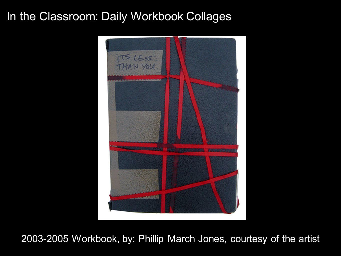 2003-2005 Workbook, by: Phillip March Jones, courtesy of the artist In the Classroom: Daily Workbook Collages