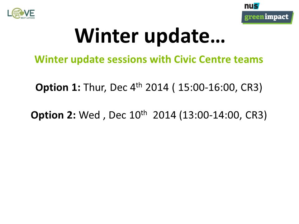 Winter update sessions with Civic Centre teams Option 1: Thur, Dec 4 th 2014 ( 15:00-16:00, CR3) Option 2: Wed, Dec 10 th 2014 (13:00-14:00, CR3) Winter update…