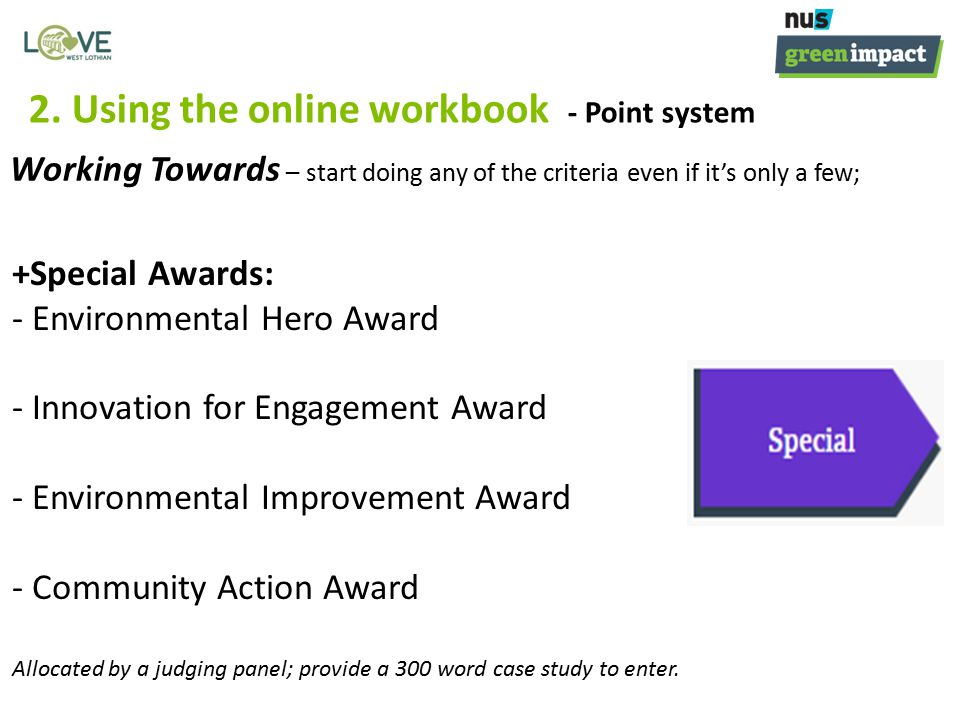 2. Using the online workbook - Point system +Special Awards: - Environmental Hero Award - Innovation for Engagement Award - Environmental Improvement