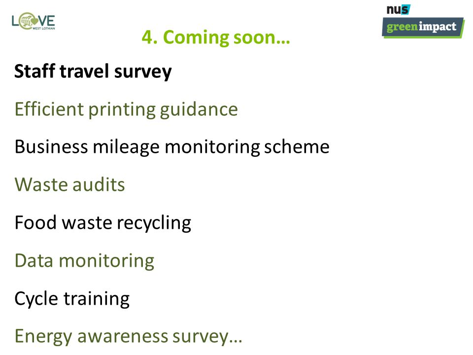 4. Coming soon… Staff travel survey Efficient printing guidance Business mileage monitoring scheme Waste audits Food waste recycling Data monitoring C
