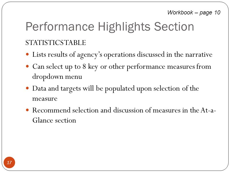 Performance Highlights Section 17 STATISTICS TABLE Lists results of agency's operations discussed in the narrative Can select up to 8 key or other per