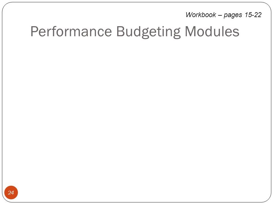 Performance Budgeting Modules 24 Workbook – pages 15-22