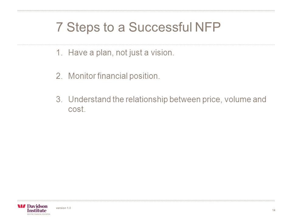 version 1.0 14 1.Have a plan, not just a vision. 2.Monitor financial position.