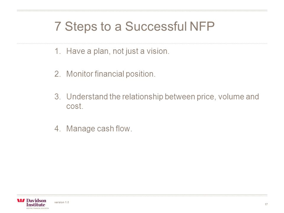 version 1.0 17 1.Have a plan, not just a vision. 2.Monitor financial position.