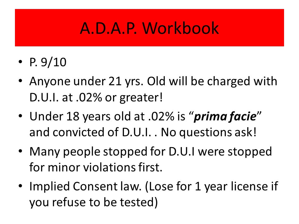 P.9/10 Anyone under 21 yrs. Old will be charged with D.U.I.