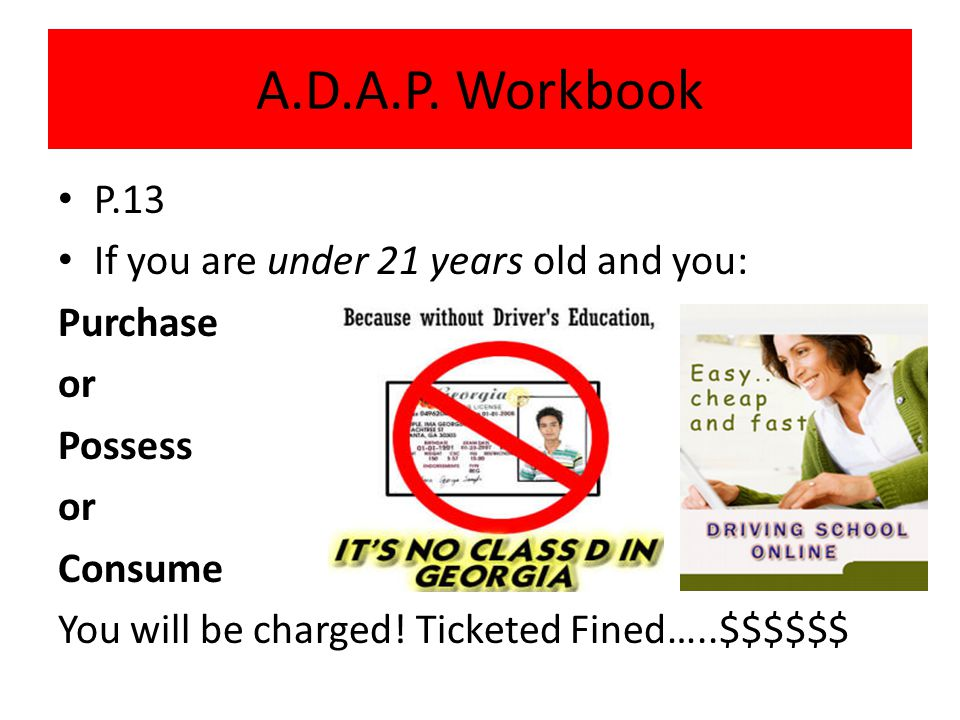 P.13 If you are under 21 years old and you: Purchase or Possess or Consume You will be charged.