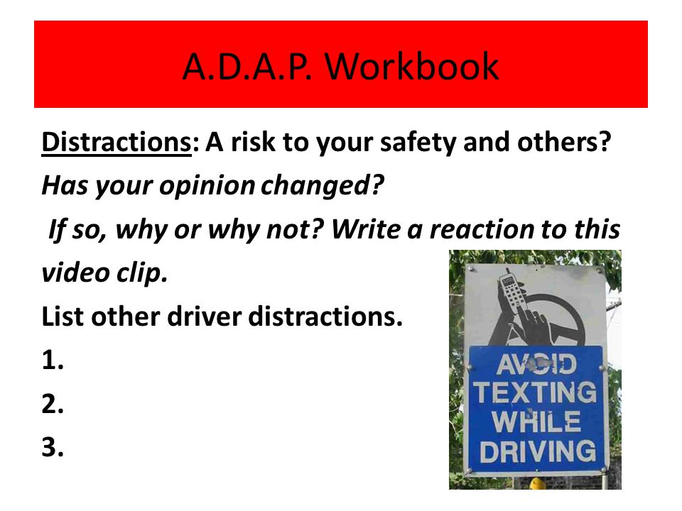 Distractions: A risk to your safety and others.Has your opinion changed.
