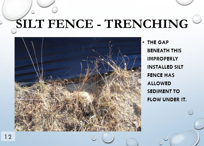 SILT FENCE - TRENCHING THE GAP BENEATH THIS IMPROPERLY INSTALLED SILT FENCE HAS ALLOWED SEDIMENT TO FLOW UNDER IT.