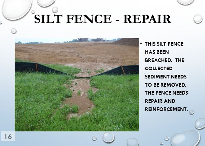 SILT FENCE - REPAIR THIS SILT FENCE HAS BEEN BREACHED. THE COLLECTED SEDIMENT NEEDS TO BE REMOVED. THE FENCE NEEDS REPAIR AND REINFORCEMENT. 16
