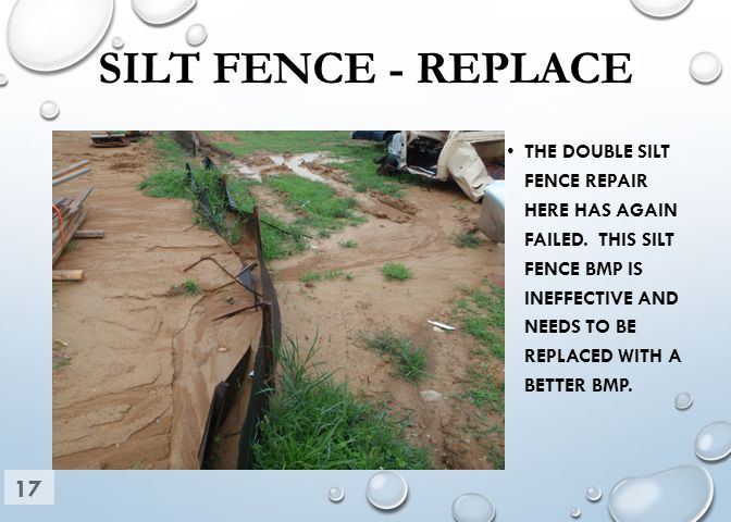 SILT FENCE - REPLACE THE DOUBLE SILT FENCE REPAIR HERE HAS AGAIN FAILED. THIS SILT FENCE BMP IS INEFFECTIVE AND NEEDS TO BE REPLACED WITH A BETTER BMP