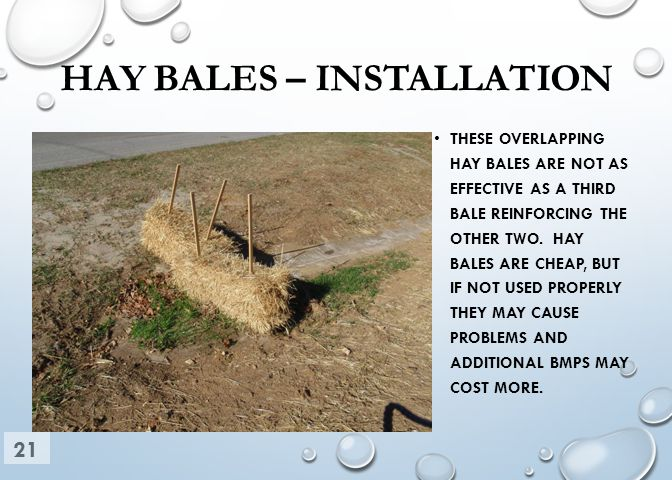 HAY BALES – INSTALLATION THESE OVERLAPPING HAY BALES ARE NOT AS EFFECTIVE AS A THIRD BALE REINFORCING THE OTHER TWO. HAY BALES ARE CHEAP, BUT IF NOT U
