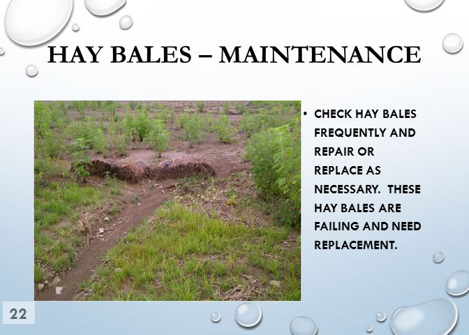 HAY BALES – MAINTENANCE CHECK HAY BALES FREQUENTLY AND REPAIR OR REPLACE AS NECESSARY. THESE HAY BALES ARE FAILING AND NEED REPLACEMENT. 22