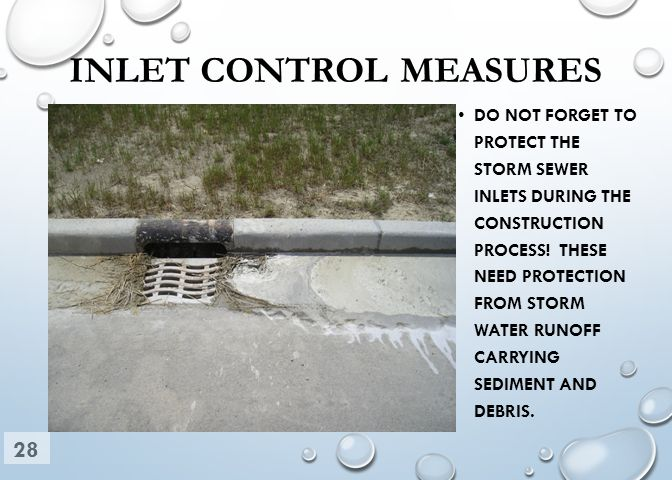 INLET CONTROL MEASURES DO NOT FORGET TO PROTECT THE STORM SEWER INLETS DURING THE CONSTRUCTION PROCESS.
