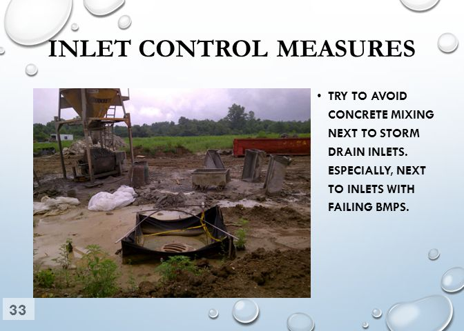 INLET CONTROL MEASURES TRY TO AVOID CONCRETE MIXING NEXT TO STORM DRAIN INLETS.