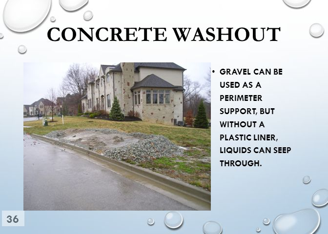 CONCRETE WASHOUT GRAVEL CAN BE USED AS A PERIMETER SUPPORT, BUT WITHOUT A PLASTIC LINER, LIQUIDS CAN SEEP THROUGH.