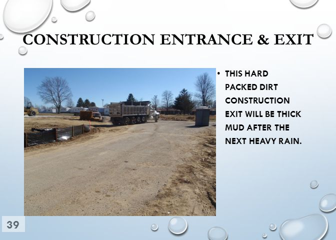 CONSTRUCTION ENTRANCE & EXIT THIS HARD PACKED DIRT CONSTRUCTION EXIT WILL BE THICK MUD AFTER THE NEXT HEAVY RAIN.