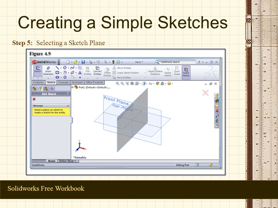 Creating a Simple Sketches Solidworks Free Workbook Step 5: Selecting a Sketch Plane