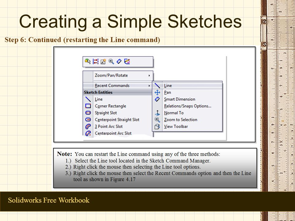 Creating a Simple Sketches Solidworks Free Workbook Step 6: Continued (restarting the Line command)