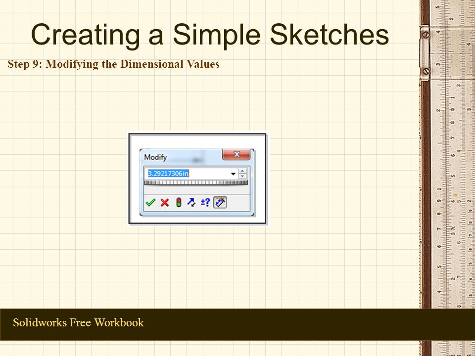 Creating a Simple Sketches Solidworks Free Workbook Step 9: Modifying the Dimensional Values