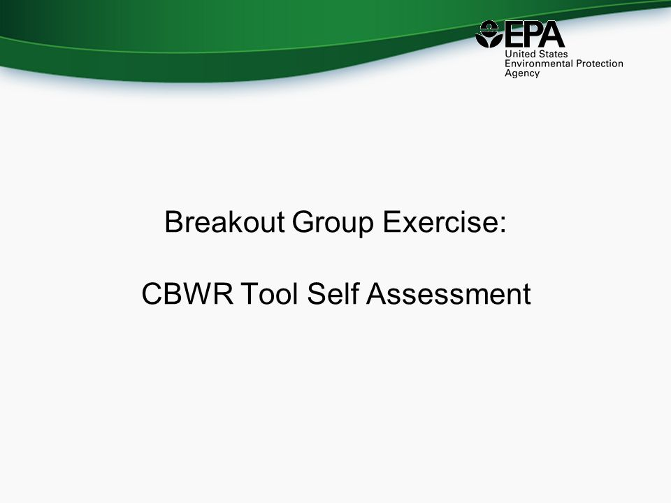 Breakout Group Exercise: CBWR Tool Self Assessment
