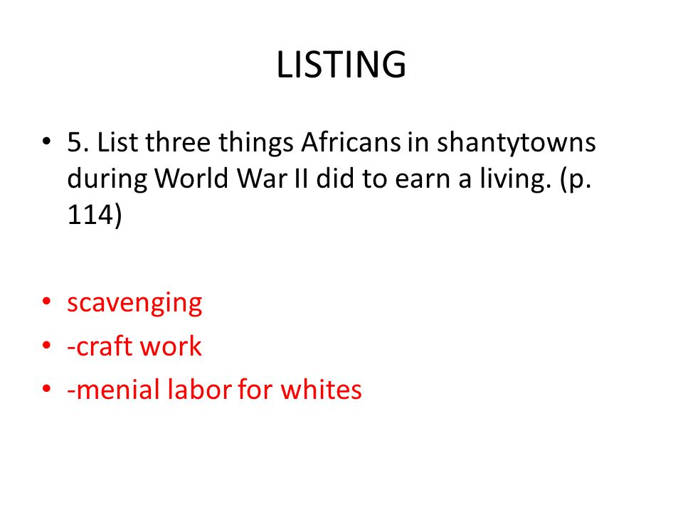 LISTING 5. List three things Africans in shantytowns during World War II did to earn a living.