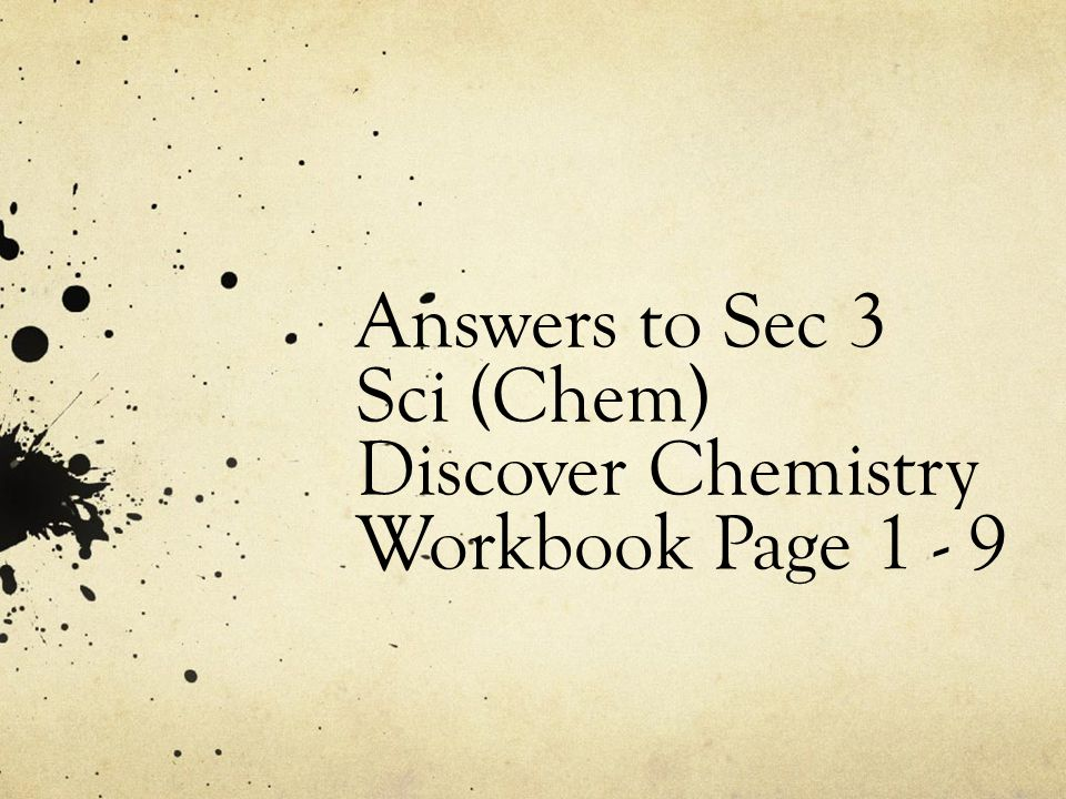 Answers to Sec 3 Sci (Chem) Discover Chemistry Workbook Page 1 - 9