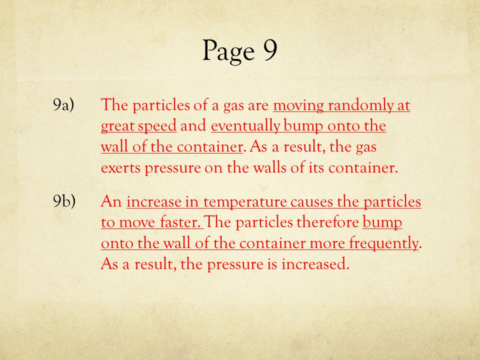 Page 9 9a)The particles of a gas are moving randomly at great speed and eventually bump onto the wall of the container. As a result, the gas exerts pr