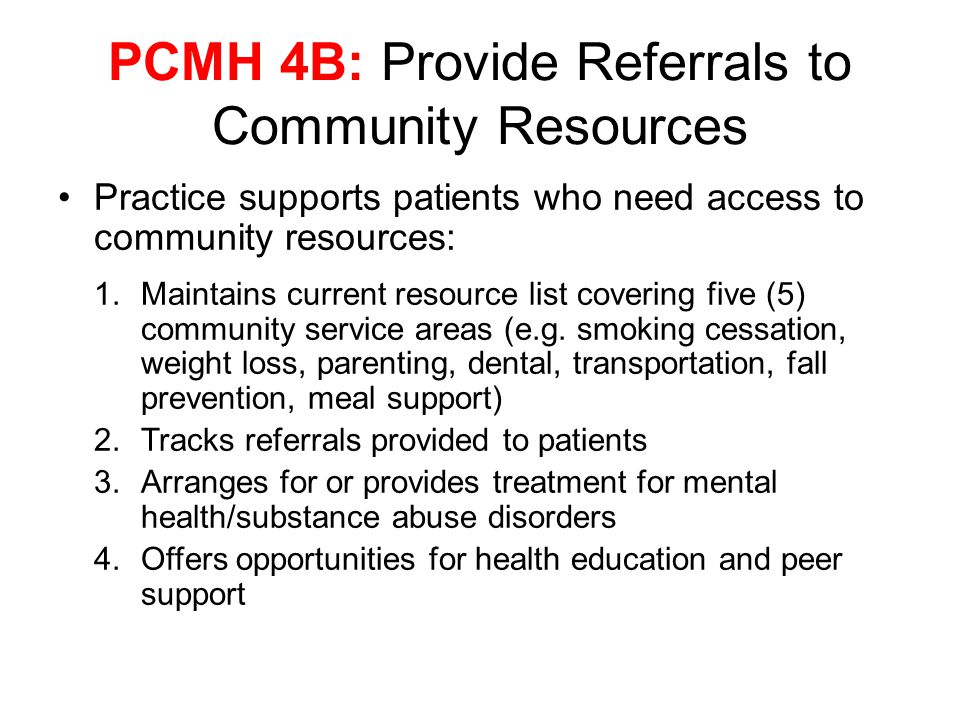 Practice supports patients who need access to community resources: 1.Maintains current resource list covering five (5) community service areas (e.g.