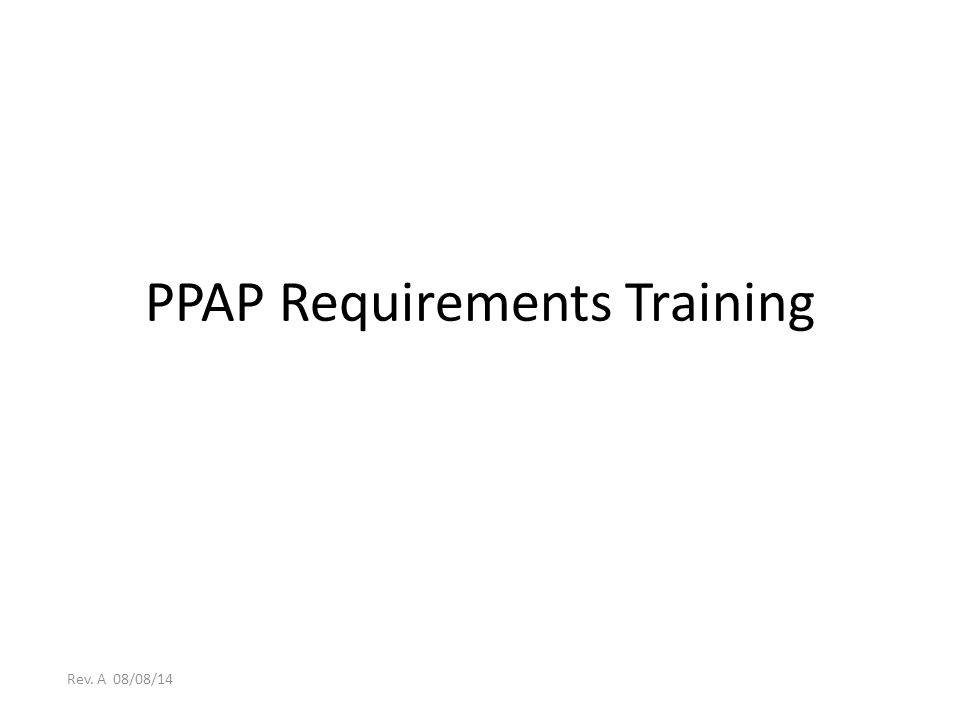 PPAP Requirements Training Rev. A 08/08/14