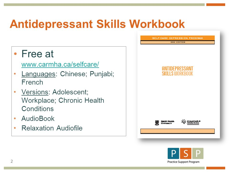 2 Free at www.carmha.ca/selfcare/ www.carmha.ca/selfcare/ Languages: Chinese; Punjabi; French Versions: Adolescent; Workplace; Chronic Health Conditions AudioBook Relaxation Audiofile Antidepressant Skills Workbook