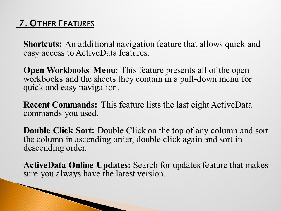 7. O THER F EATURES Shortcuts: An additional navigation feature that allows quick and easy access to ActiveData features. Open Workbooks Menu: This fe