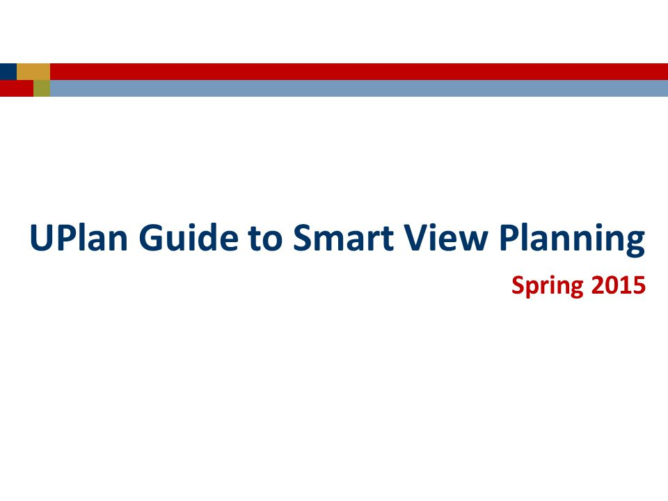 Spring 2015 UPlan Guide to Smart View Planning