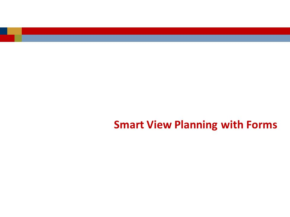 Smart View Planning with Forms