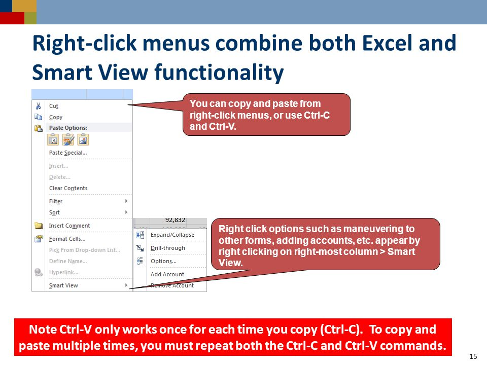 Right-click menus combine both Excel and Smart View functionality 15 Note Ctrl-V only works once for each time you copy (Ctrl-C). To copy and paste mu