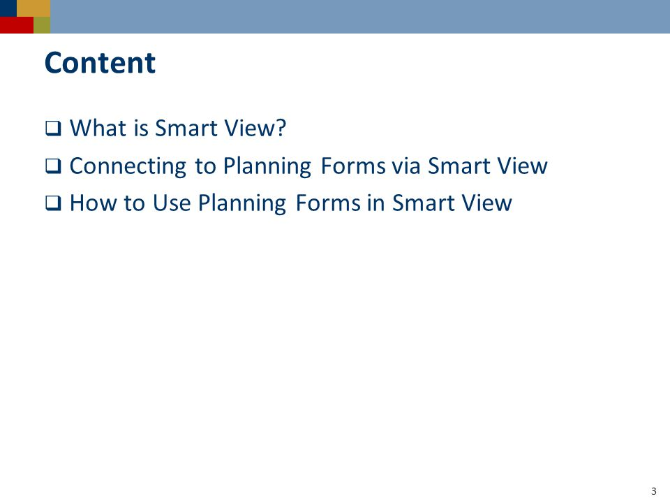 Content  What is Smart View?  Connecting to Planning Forms via Smart View  How to Use Planning Forms in Smart View 3