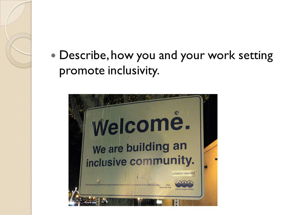 Describe, how you and your work setting promote inclusivity.