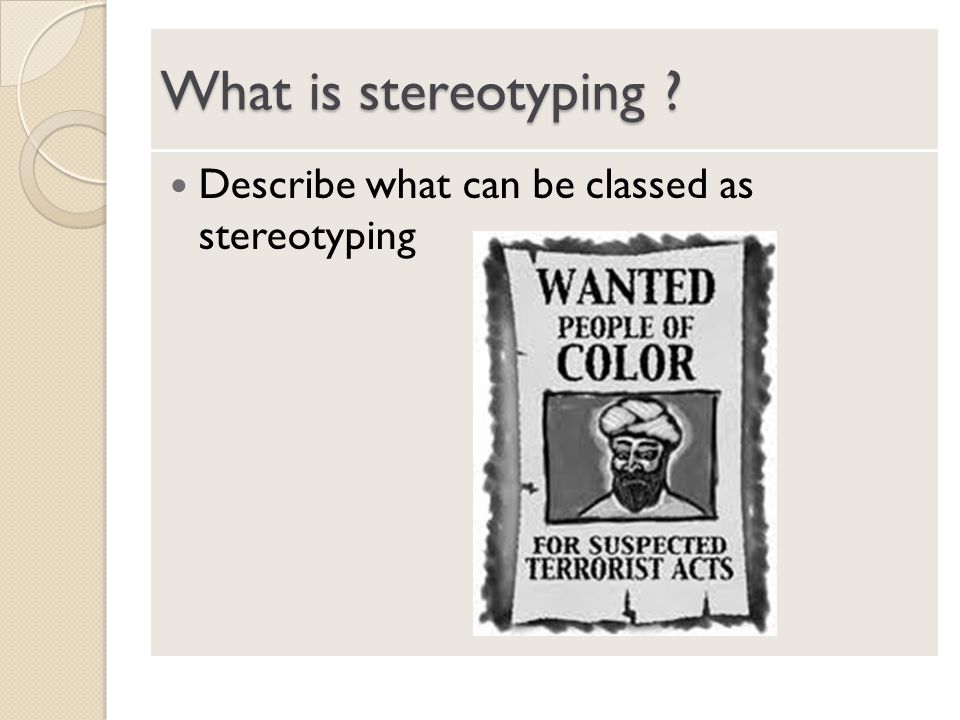 What is stereotyping ? Describe what can be classed as stereotyping
