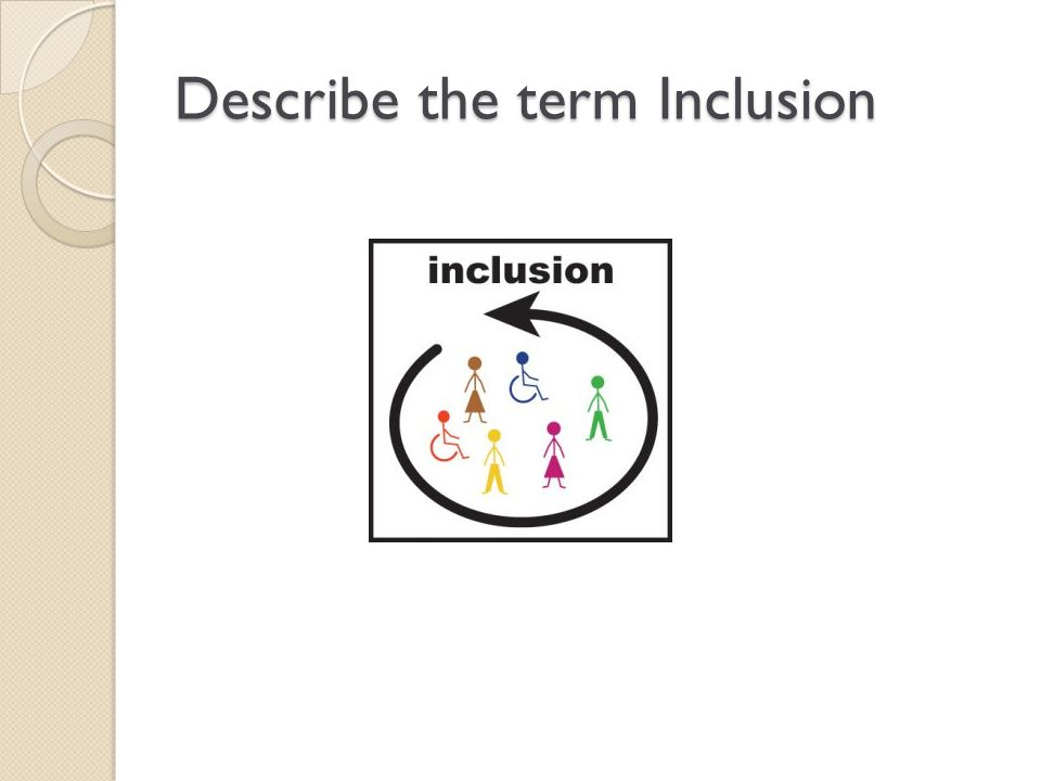 Describe the term Inclusion